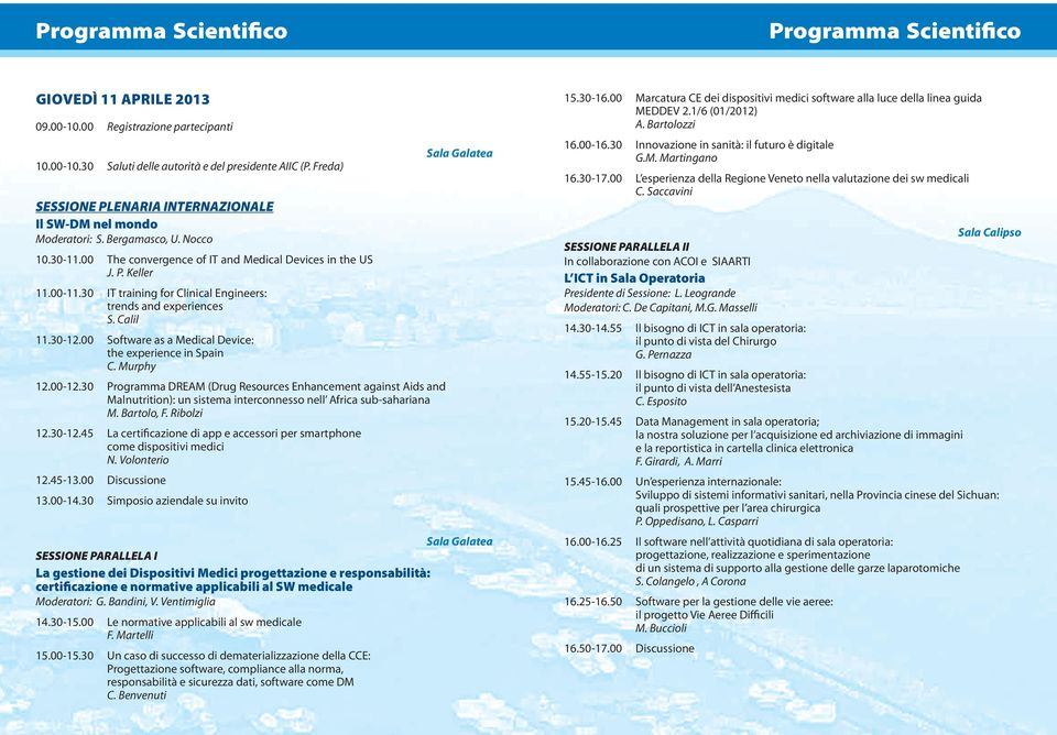 30 IT training for Clinical Engineers: trends and experiences S. Calil 11.30-12.00 Software as a Medical Device: the experience in Spain C. Murphy 12.00-12.