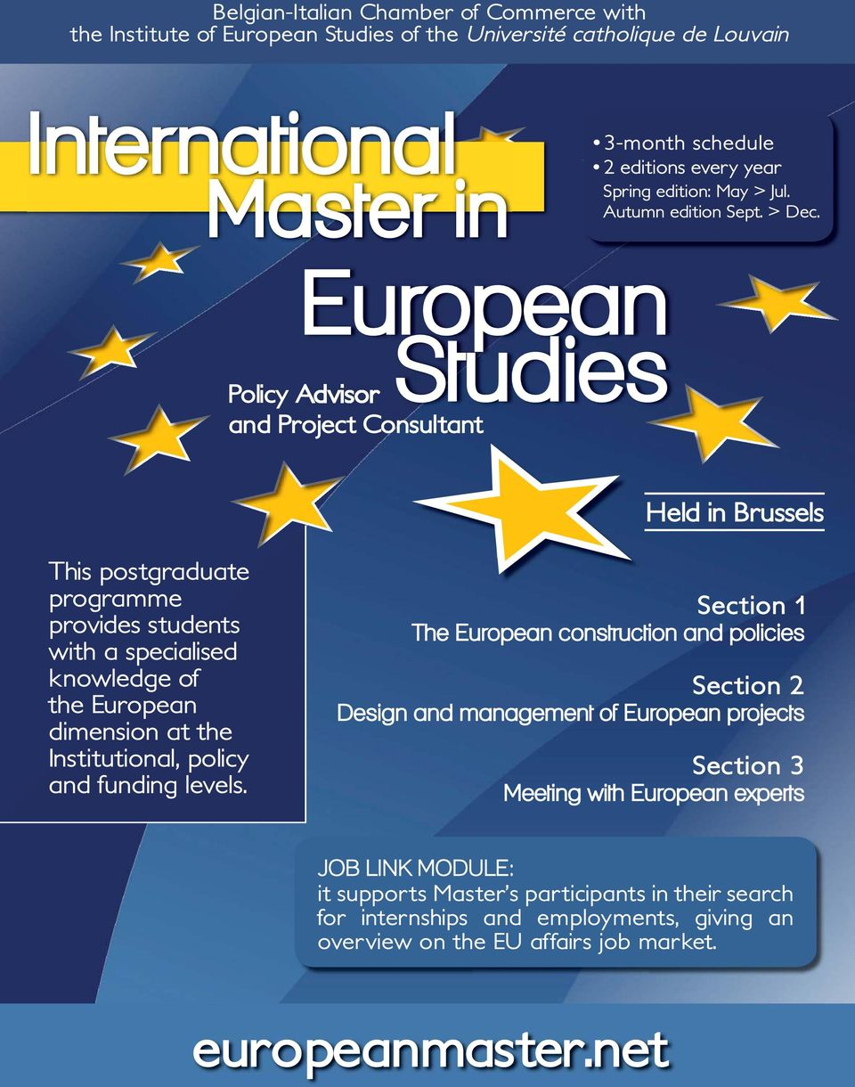 European Studies Policy Advisor and Project Consultant Held in Brussels This postgraduate programme provides students with a specialised knowledge of the European dimension at the