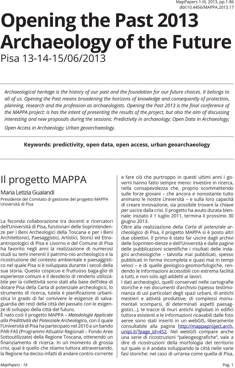 Opening the Past 2013 is the final conference of the MAPPA project: is has the intent of presenting the results of the project, but also the aim of discussing interesting and new proposals during the