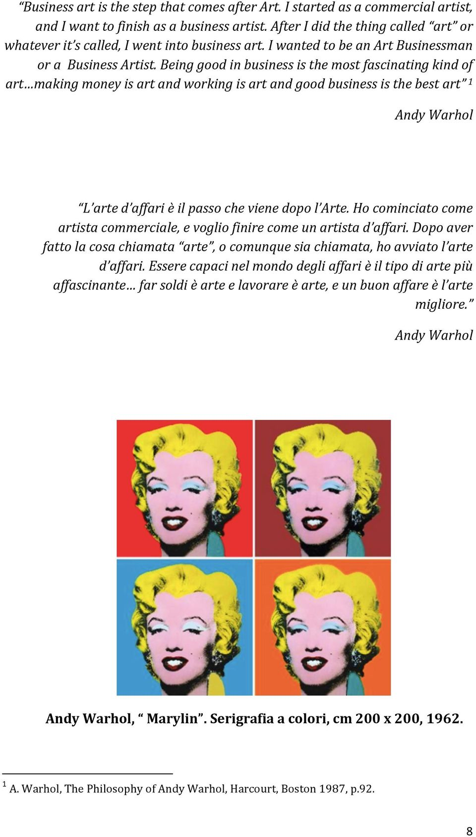 Being good in business is the most fascinating kind of art making money is art and working is art and good business is the best art 1 Andy Warhol L arte d affari è il passo che viene dopo l Arte.