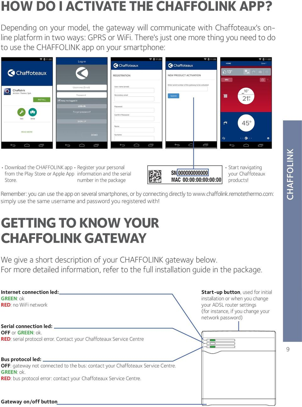 number in the package Start navigating your Chaffoteaux products! Remember: you can use the app on several smartphones, or by connecting directly to www.chaffolink.remotethermo.