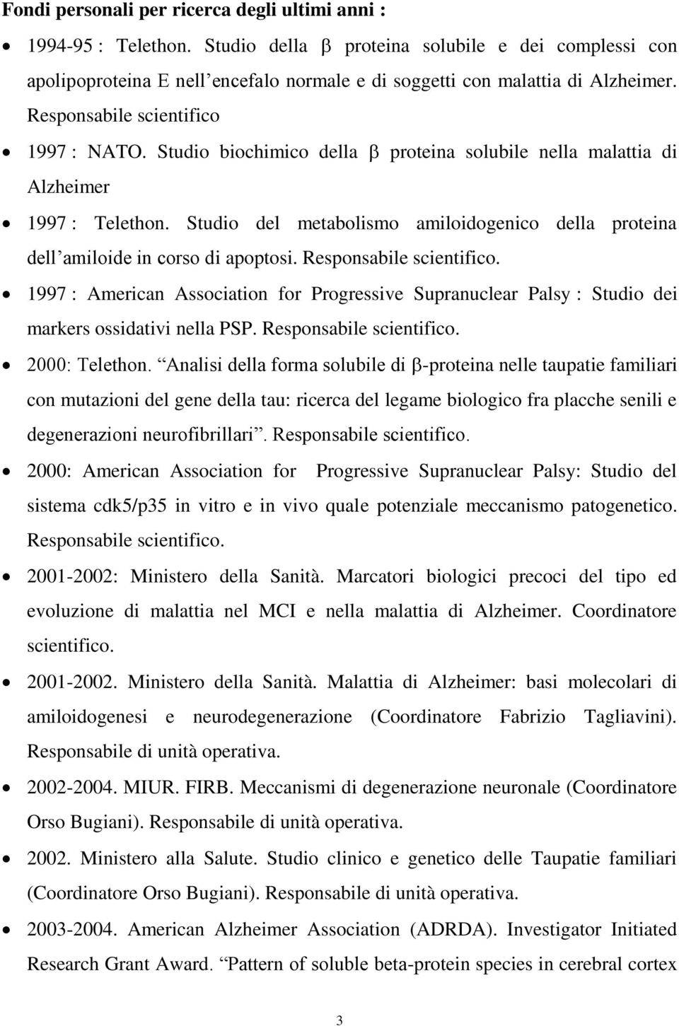 Studio del metabolismo amiloidogenico della proteina dell amiloide in corso di apoptosi. Responsabile scientifico.