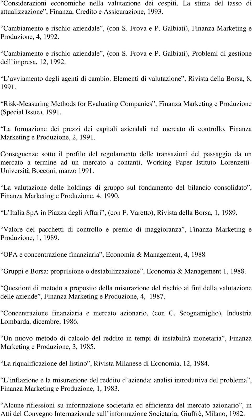 Elementi di valutazione, Rivista della Borsa, 8, 1991. Risk-Measuring Methods for Evaluating Companies, Finanza Marketing e Produzione (Special Issue), 1991.