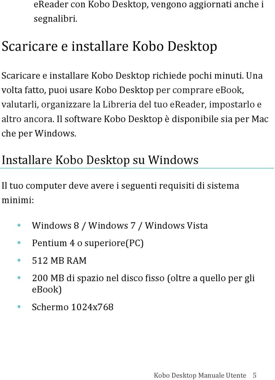 Il software Kobo Desktop è disponibile sia per Mac che per Windows.
