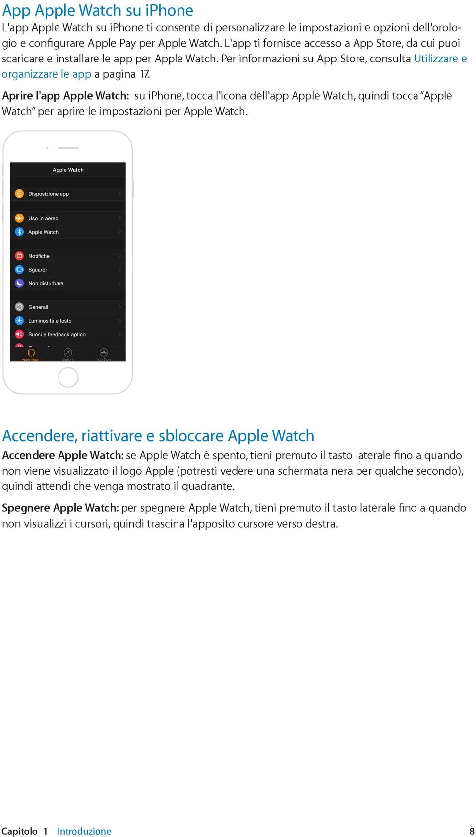 Aprire l'app Apple Watch: su iphone, tocca l'icona dell'app Apple Watch, quindi tocca Apple Watch per aprire le impostazioni per Apple Watch.