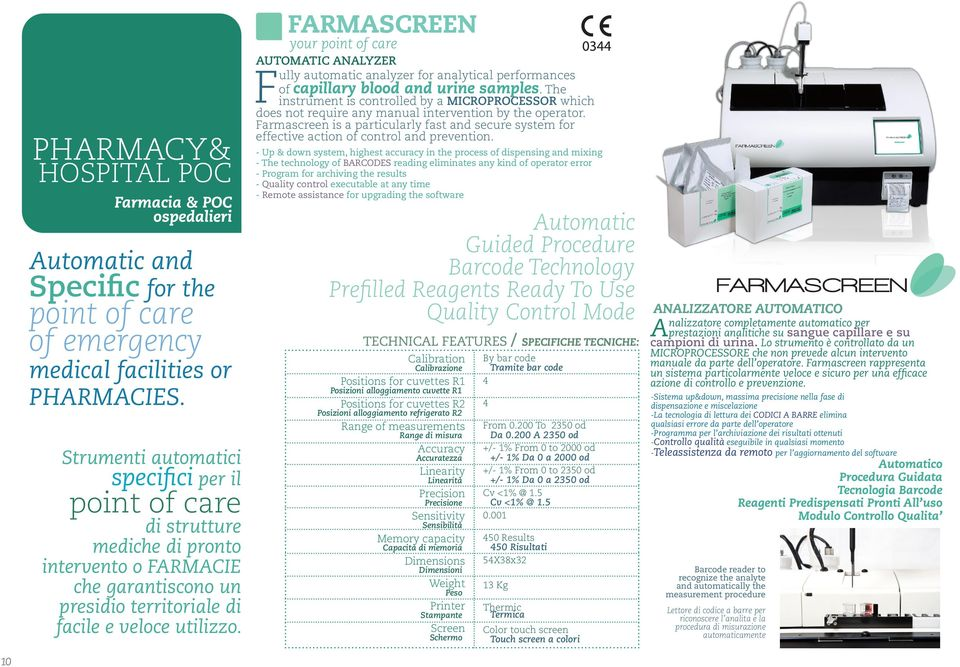 FARMASCREEN your point of care AUTOMATIC ANALYZER Fully automatic analyzer for analytical performances of capillary blood and urine samples.