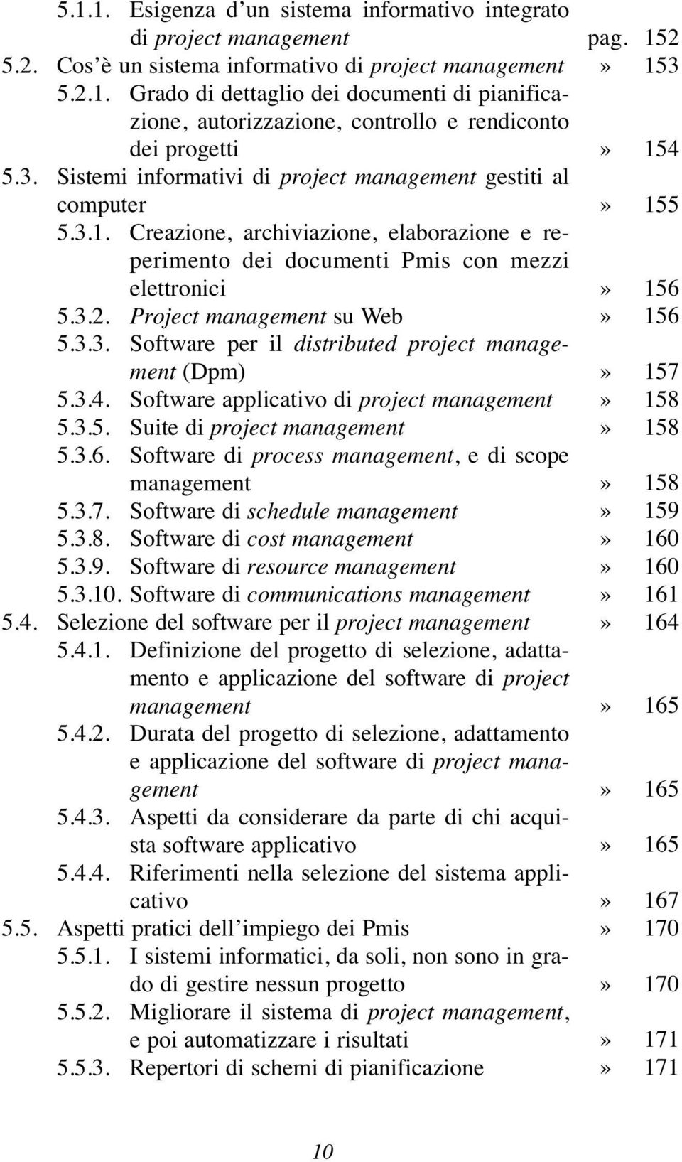 3.4. Software applicativo di project 5.3.5. Suite di project 5.3.6. Software di process, e di scope 5.3.7. Software di schedule 5.3.8. Software di cost 5.3.9. Software di resource 5.3.10.