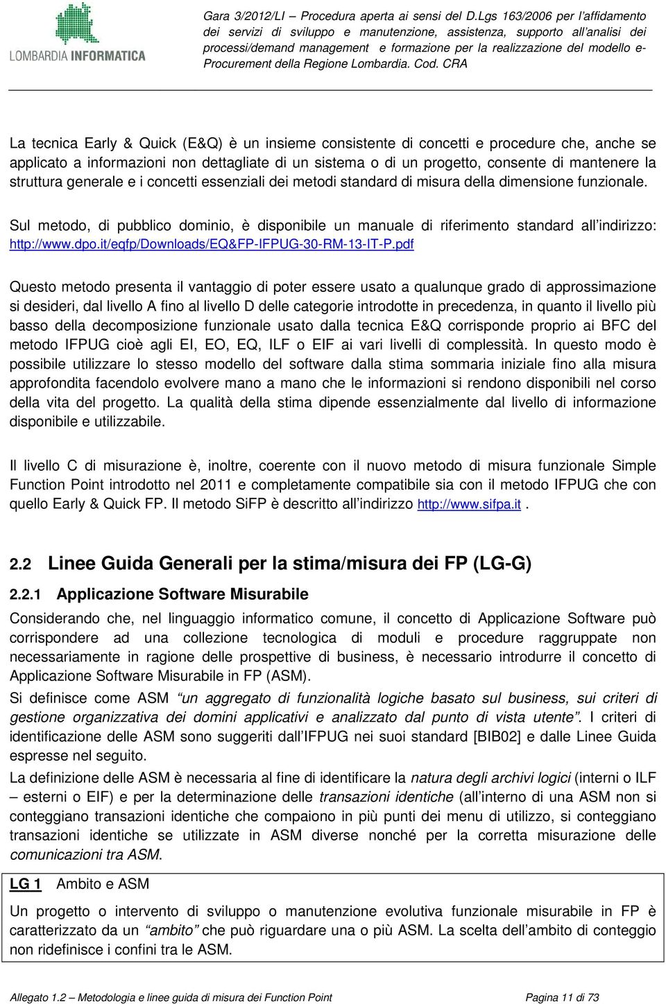 Sul metodo, di pubblico dominio, è disponibile un manuale di riferimento standard all indirizzo: http://www.dpo.it/eqfp/downloads/eq&fp-ifpug-30-rm-13-it-p.