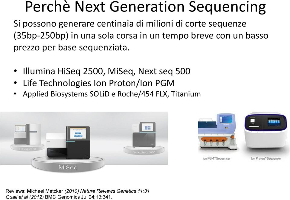 Illumina HiSeq 2500, MiSeq, Next seq 500 Life Technologies Ion Proton/Ion PGM Applied Biosystems SOLiD e