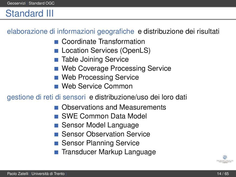 Service Common gestione di reti di sensori e distribuzione/uso dei loro dati Observations and Measurements SWE Common Data Model