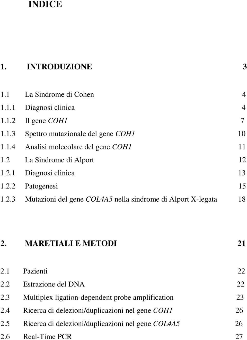 MARETIALI E METODI 21 2.1 Pazienti 22 2.2 Estrazione del DNA 22 2.3 Multiplex ligation-dependent probe amplification 23 2.