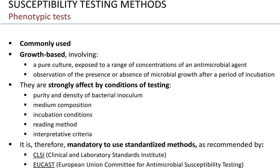 testing: purity and density of bacterial inoculum medium composition incubation conditions reading method interpretative criteria It is, therefore,