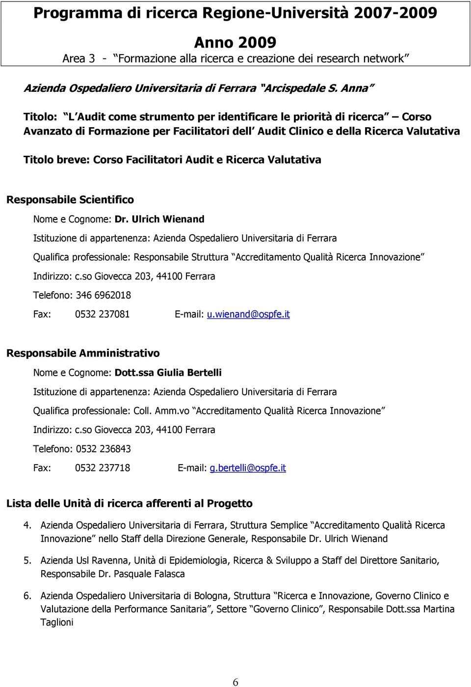 Facilitatori Audit e Ricerca Valutativa Responsabile Scientifico Nome e Cognome: Dr.