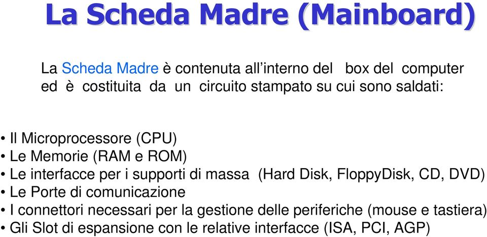 interfacce per i supporti di massa (Hard Disk, FloppyDisk, CD, DVD) Le Porte di comunicazione I connettori