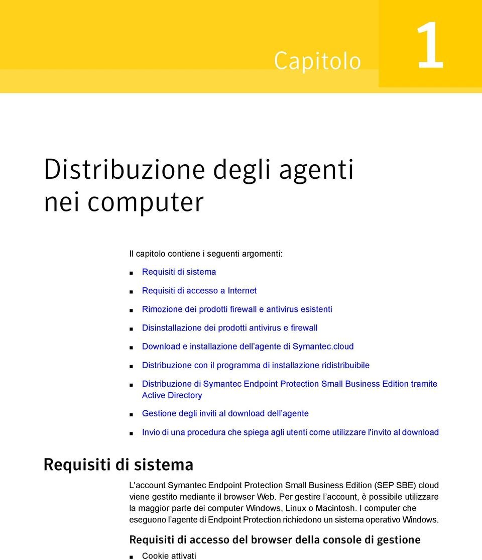 cloud Distribuzione con il programma di installazione ridistribuibile Distribuzione di Symantec Endpoint Protection Small Business Edition tramite Active Directory Gestione degli inviti al download