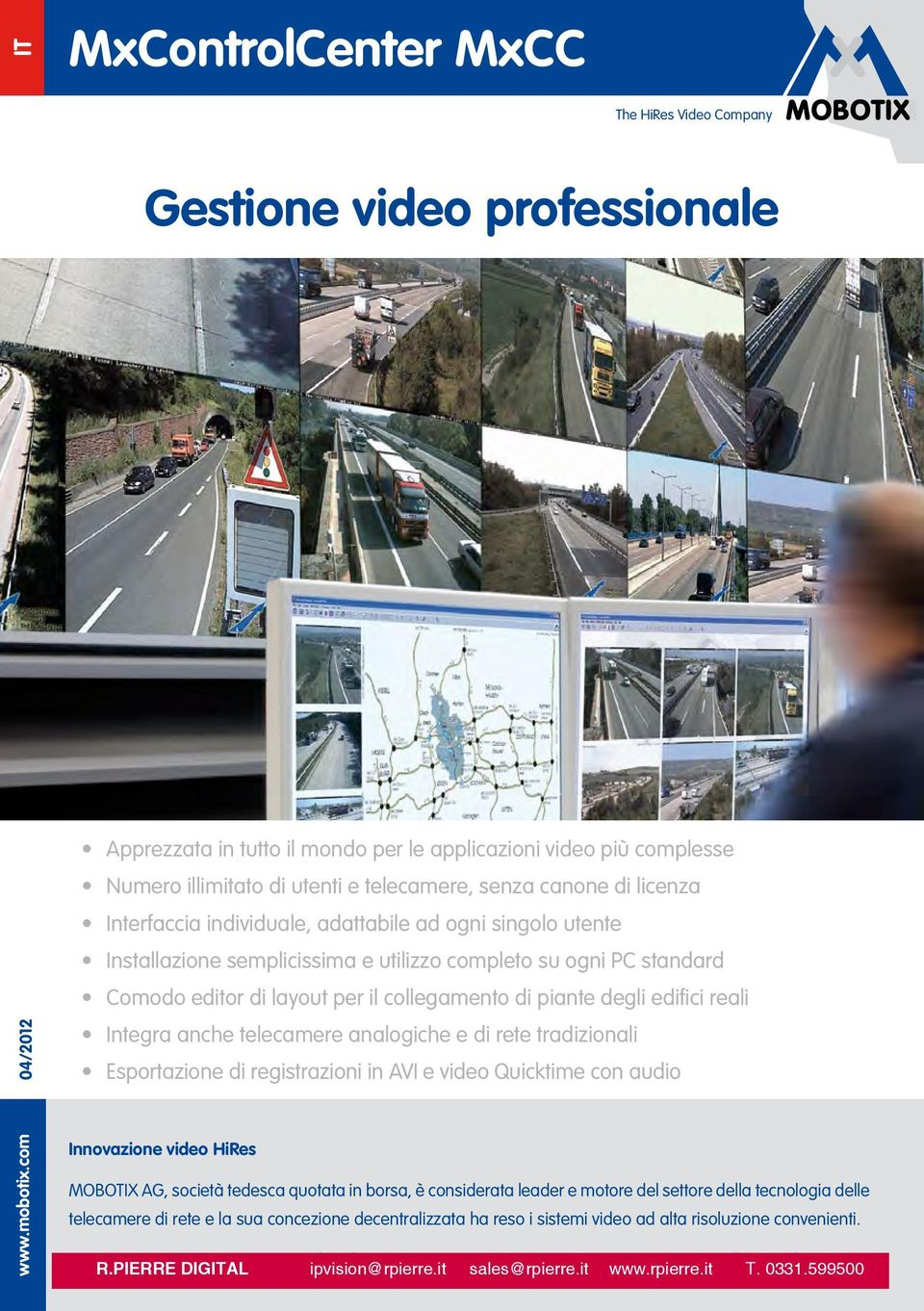 piante degli edifici reali Integra anche telecamere analogiche e di rete tradizionali Esportazione di registrazioni in AVI e video Quicktime con audio Innovazione video HiRes MOBOTIX AG, società