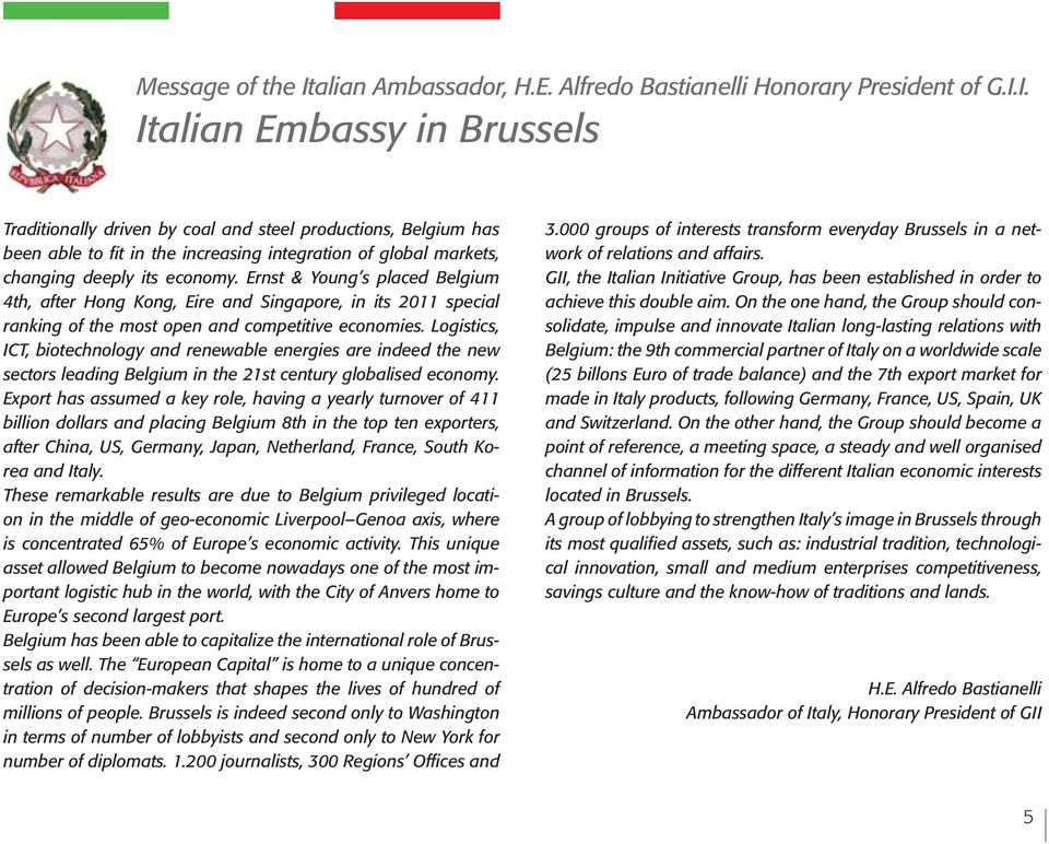 I. Italian Embassy in Brussels Traditionally driven by coal and steel productions, Belgium has been able to fit in the increasing integration of global markets, changing deeply its economy.