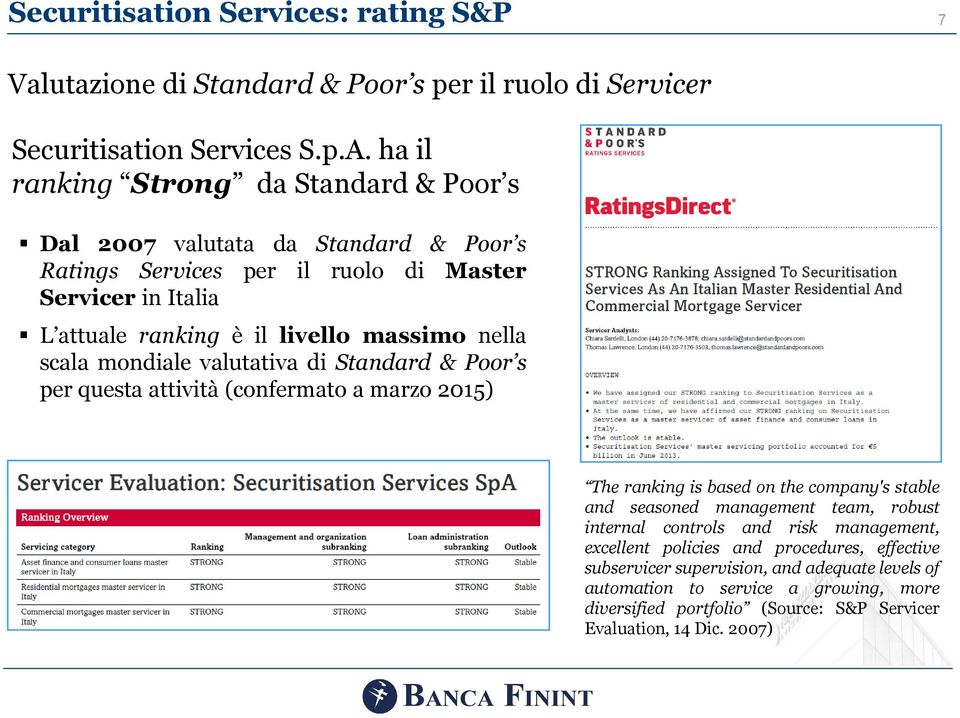 nella scala mondiale valutativa di Standard & Poor s per questa attività (confermato a marzo 2015) The ranking is based on the company's stable and seasoned management team, robust