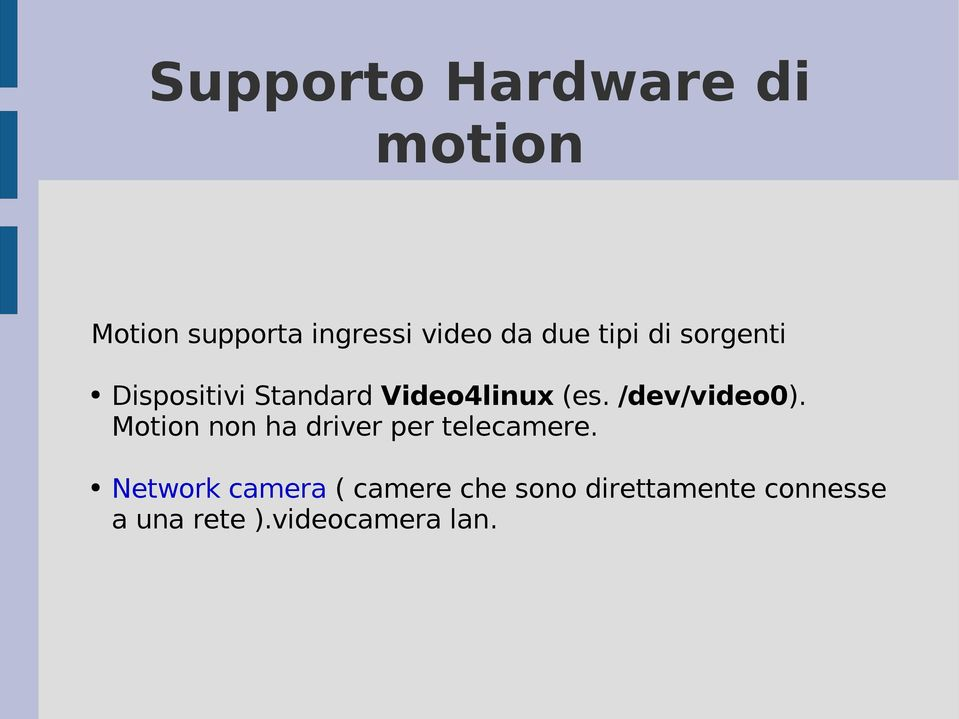 /dev/video0). Motion non ha driver per telecamere.