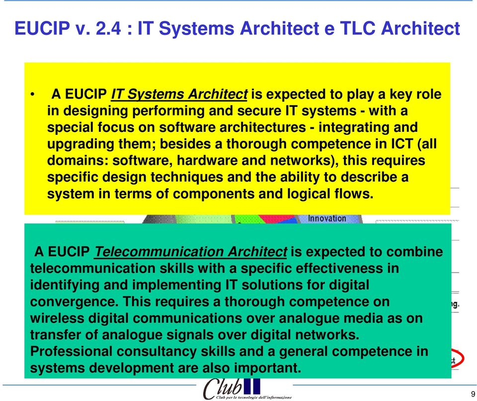 integrating and upgrading them; besides a thorough competence in ICT (all domains: software, hardware and networks), this requires specific design techniques and the ability to describe a system in