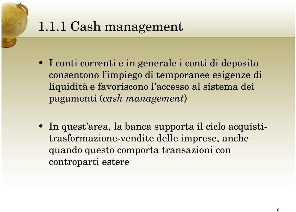pagamenti (cash management) In quest area, la banca supporta il ciclo