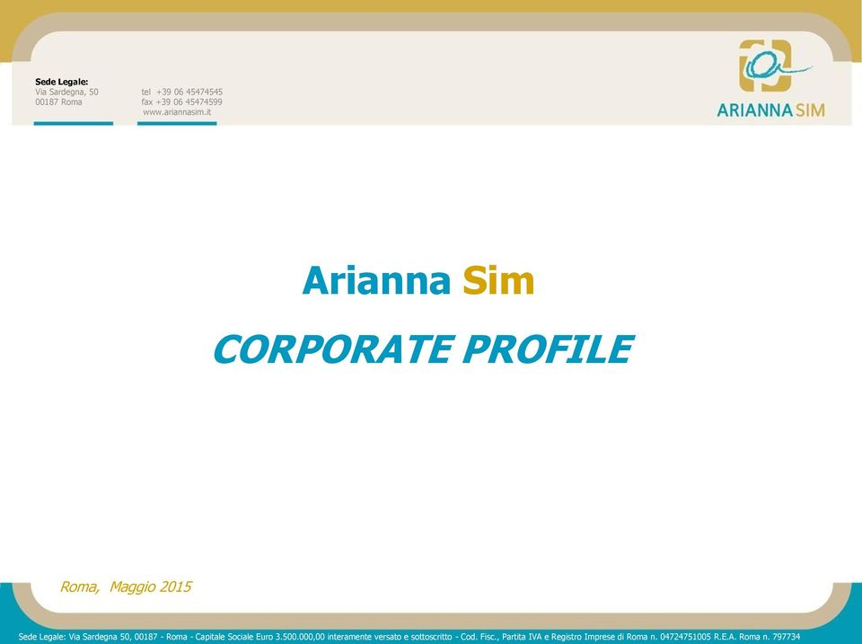 it Arianna Sim CORPORATE PROFILE Roma, Maggio 2015 1 Sede Legale: Via Sardegna 50, 00187