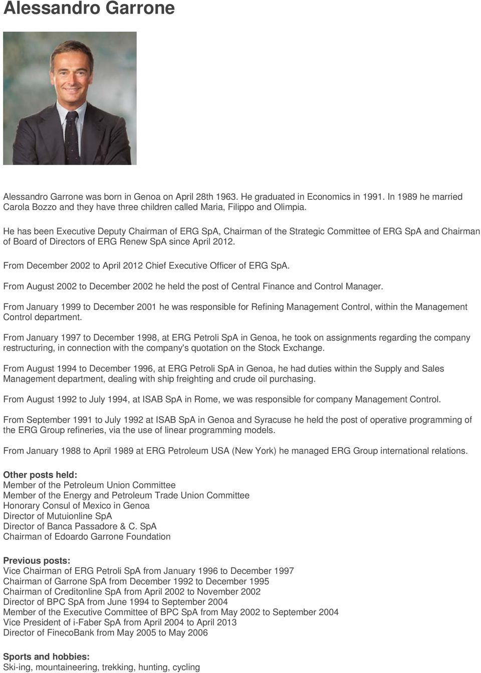He has been Executive Deputy Chairman of ERG SpA, Chairman of the Strategic Committee of ERG SpA and Chairman of Board of Directors of ERG Renew SpA since April 2012.
