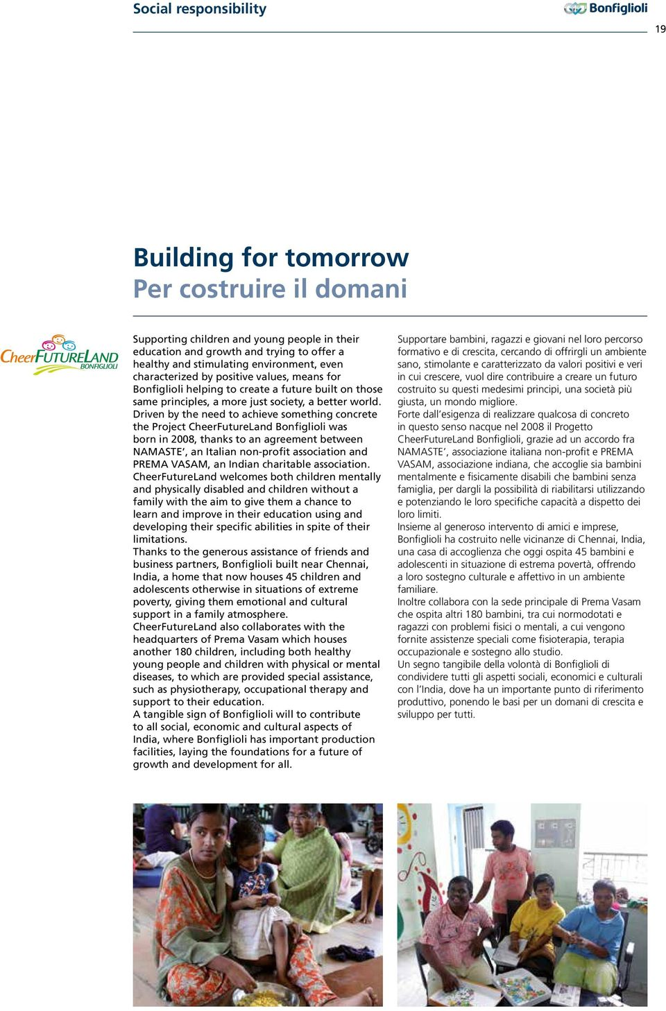 Driven by the need to achieve something concrete the Project CheerFutureLand Bonfiglioli was born in 2008, thanks to an agreement between NAMASTE, an Italian non-profit association and PREMA VASAM,