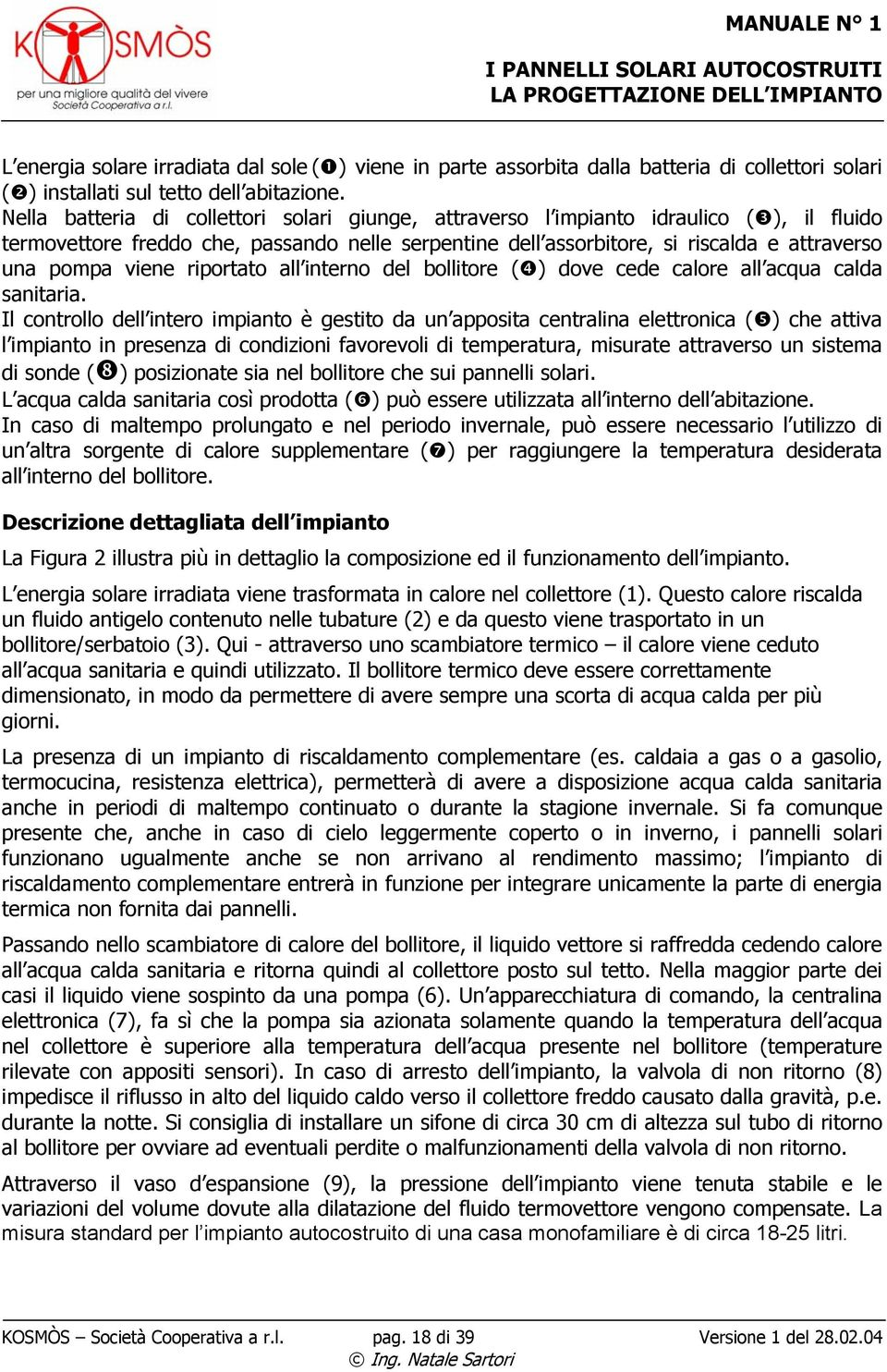riportato all interno del bollitore () dove cede calore all acqua calda sanitaria.