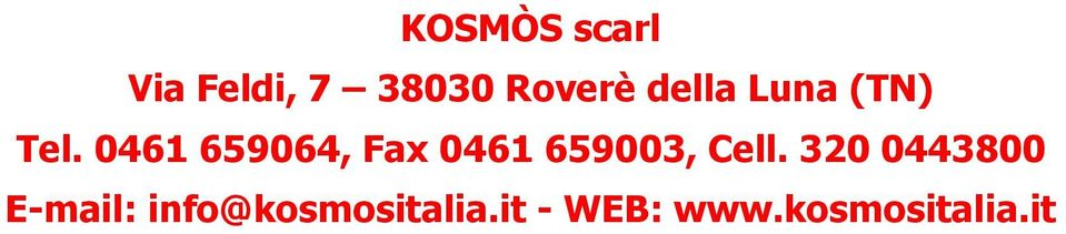 320 0443800 E-mail: info@kosmositalia.it - WEB: www.