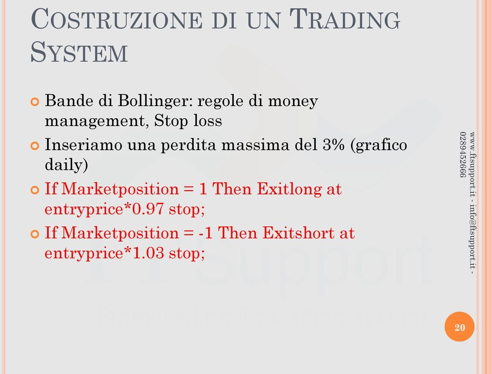 (grafico daily) If Marketposition = 1 Then Exitlong at entryprice*0.