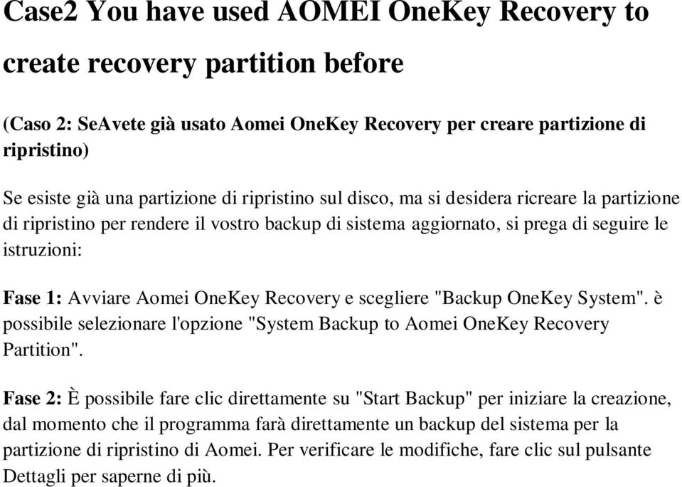 "e scegliere ""Backup OneKey System"". è possibile selezionare l'opzione ""System Backup to Aomei OneKey Recovery Partition""."