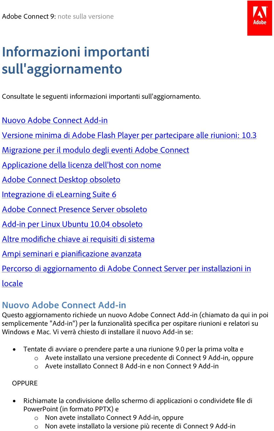 3 Migrazione per il modulo degli eventi Adobe Connect Applicazione della licenza dell'host con nome Adobe Connect Desktop obsoleto Integrazione di elearning Suite 6 Adobe Connect Presence Server