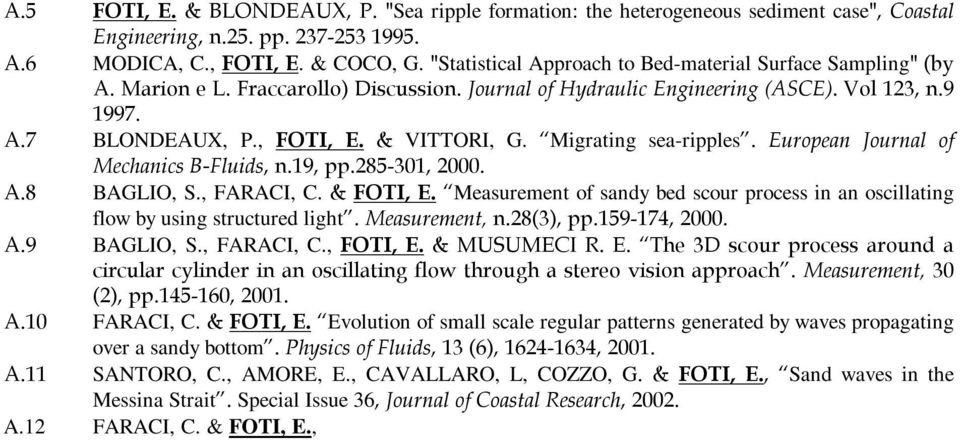 & VITTORI, G. Migrating sea-ripples. European Journal of Mechanics B-Fluids, n.19, pp.285-301, 2000. A.8 BAGLIO, S., FARACI, C. & FOTI, E.