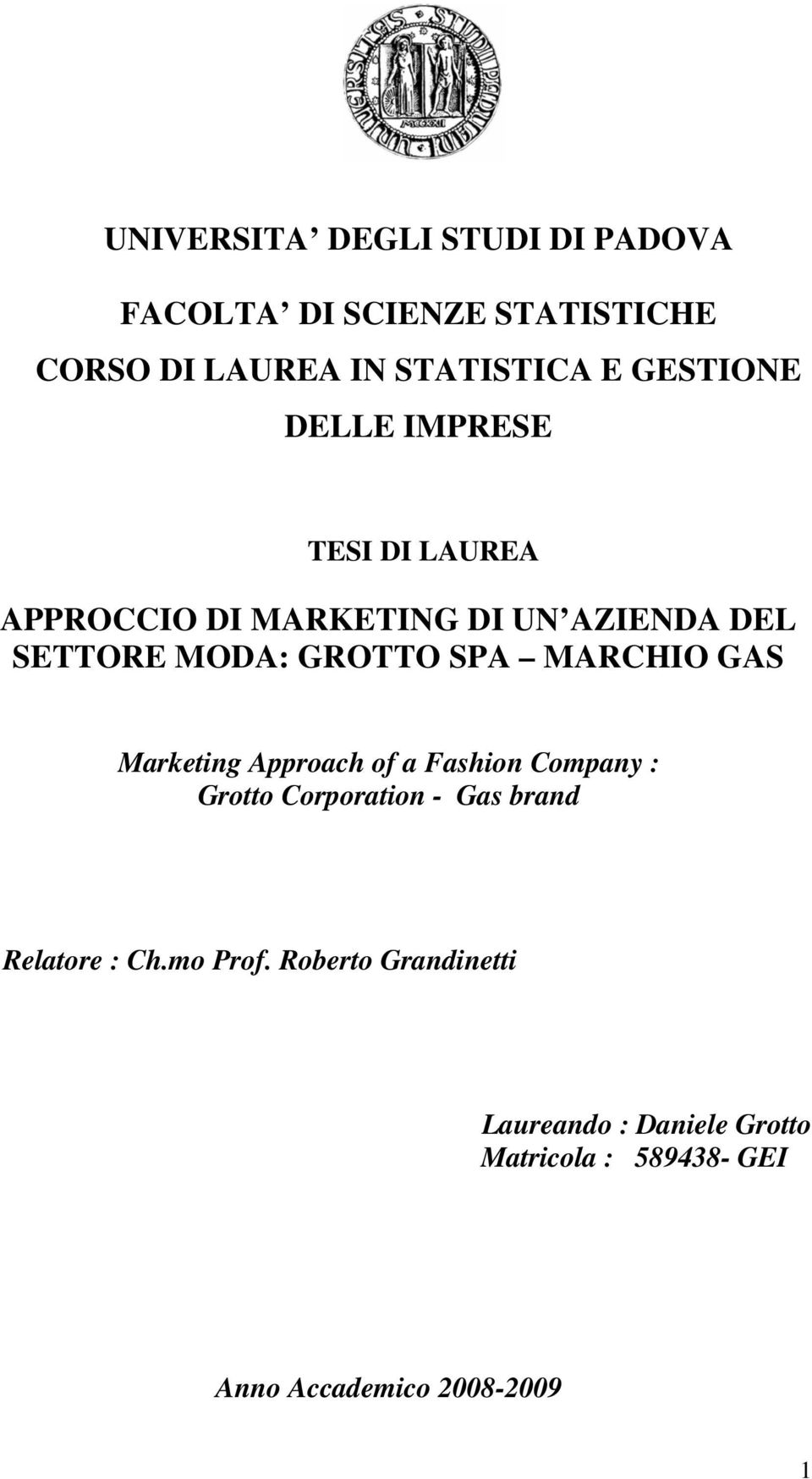 SPA MARCHIO GAS Marketing Approach of a Fashion Company : Grotto Corporation - Gas brand Relatore :