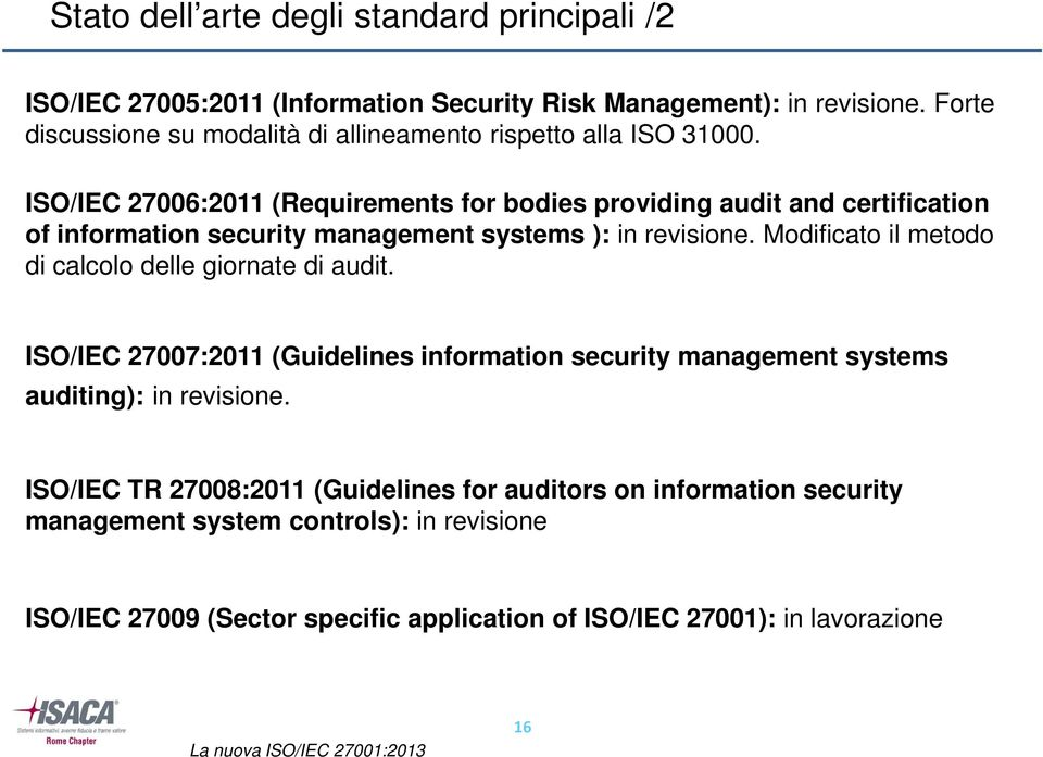 ISO/IEC 27006:2011 (Requirements for bodies providing audit and certification of information security management systems ): in revisione.