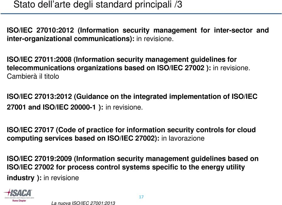 Cambierà il titolo ISO/IEC 27013:2012 (Guidance on the integrated implementation of ISO/IEC 27001 and ISO/IEC 20000-1 ): in revisione.