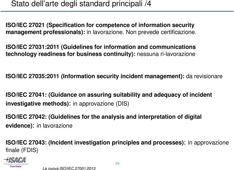 ISO/IEC 27031:2011 (Guidelines for information and communications technology readiness for business continuity): nessuna ri-lavorazione ISO/IEC 27035:2011 (Information security