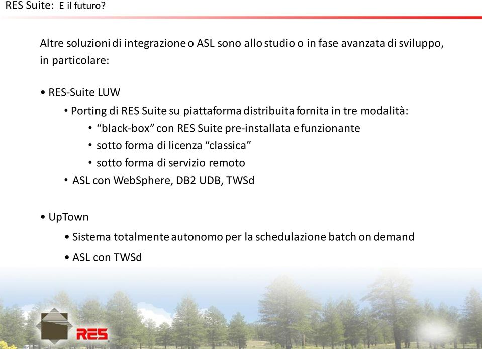 RES-Suite LUW Porting di RES Suite su piattaforma distribuita fornita in tre modalità: black-box con RES Suite