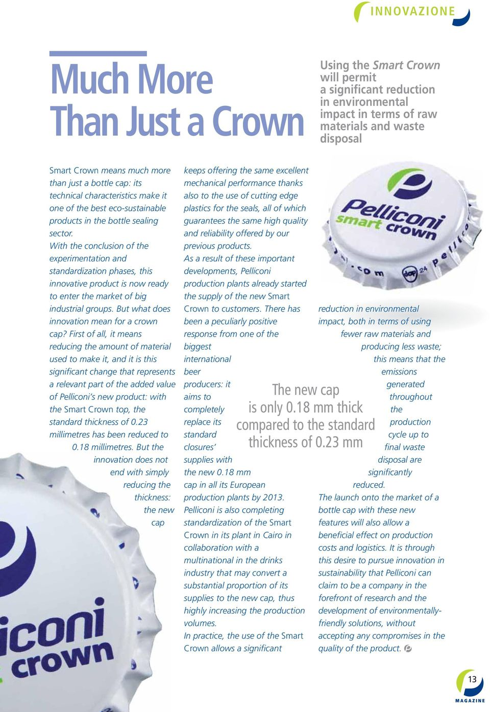 With the conclusion of the experimentation and standardization phases, this innovative product is now ready to enter the market of big industrial groups. But what does innovation mean for a crown cap?