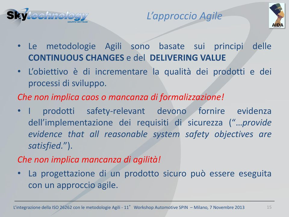 I prodotti safety-relevant devono fornire evidenza dell implementazione dei requisiti di sicurezza ( provide evidence that all reasonable system safety objectives