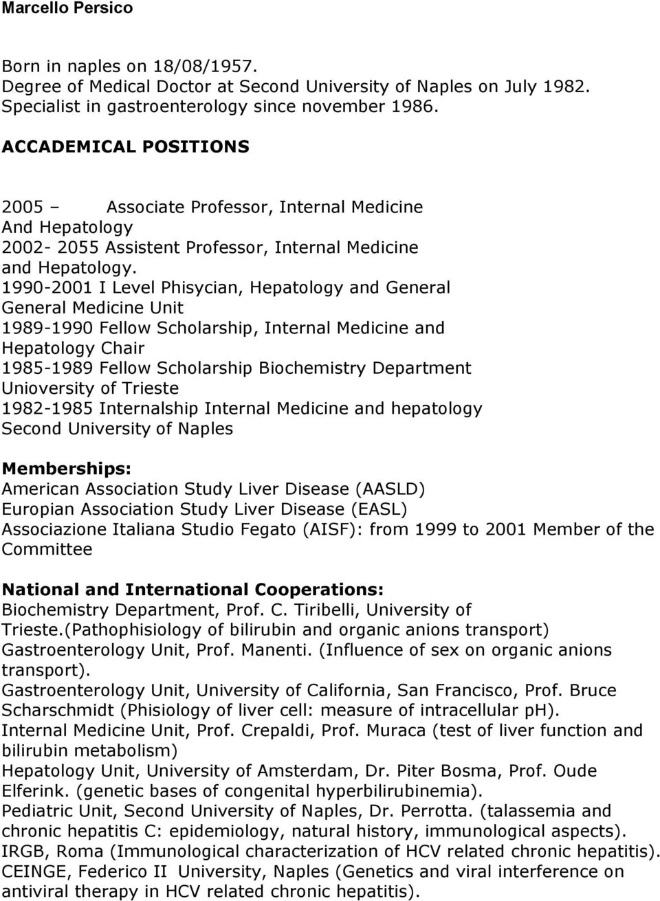 1990-2001 I Level Phisycian, Hepatology and General General Medicine Unit 1989-1990 Fellow Scholarship, Internal Medicine and Hepatology Chair 1985-1989 Fellow Scholarship Biochemistry Department