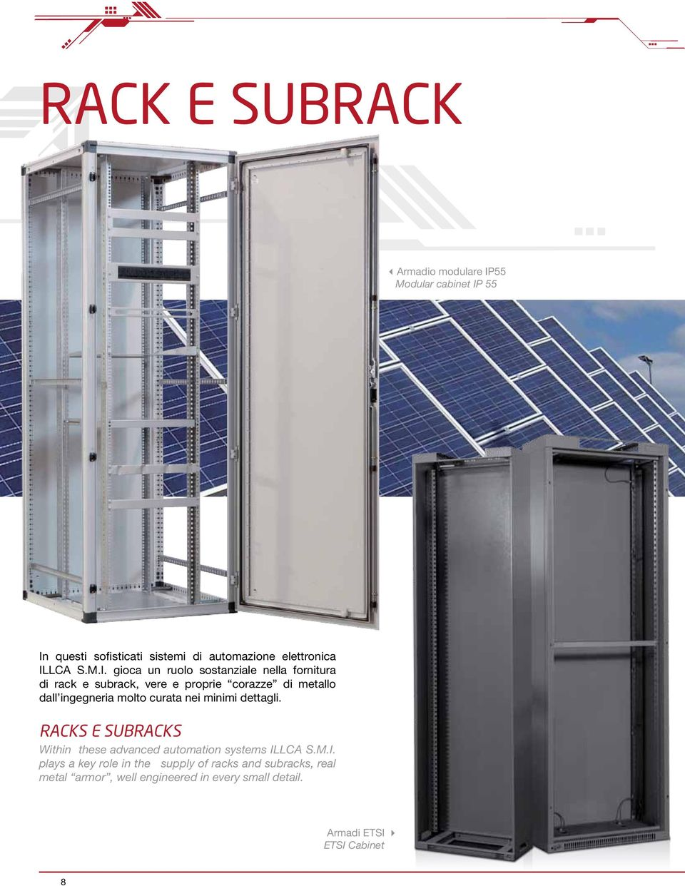 ingegneria molto curata nei minimi dettagli. RACKs E SUBRACKs Within these advanced automation systems IL