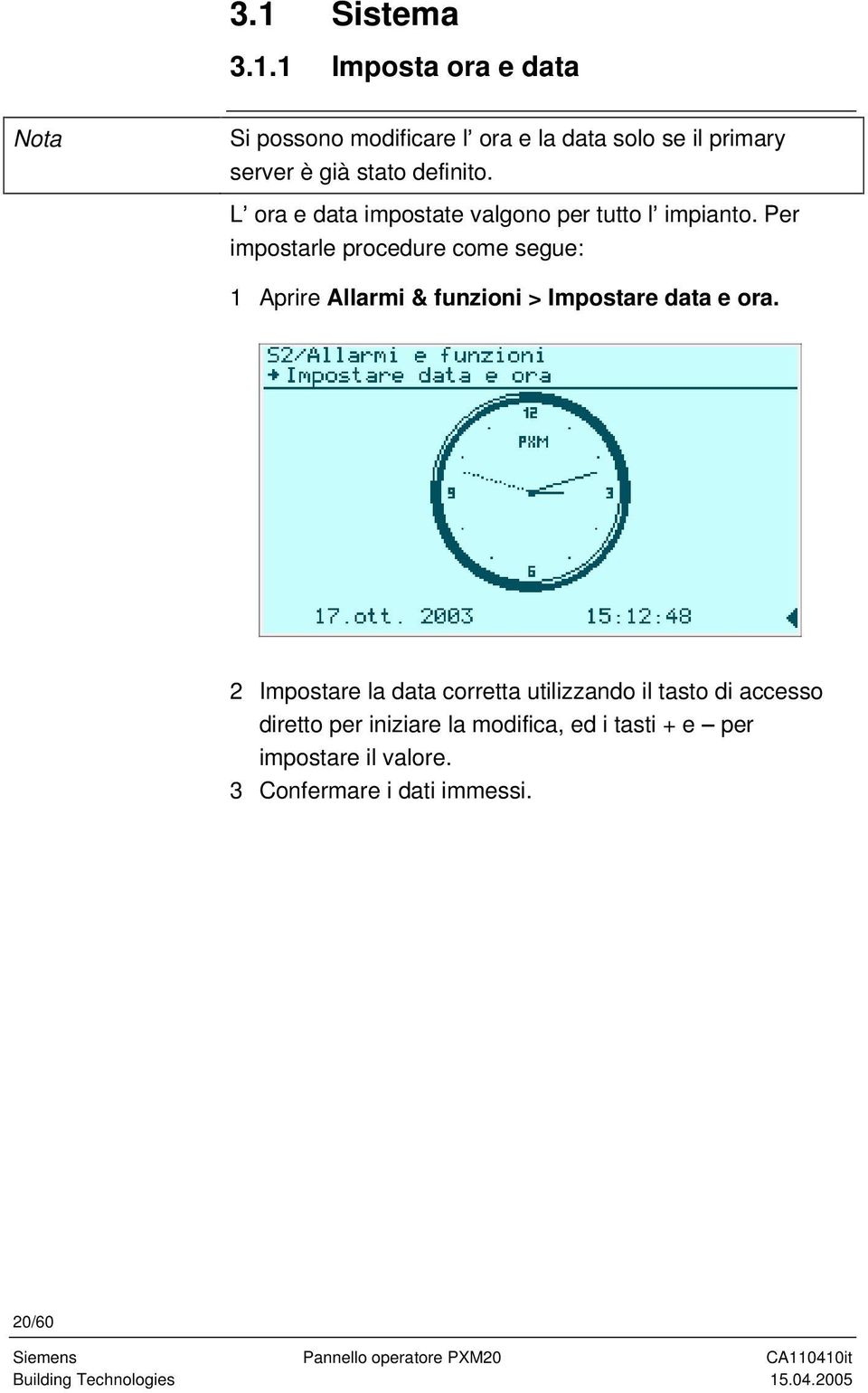 Per impostarle procedure come segue: 1 Aprire Allarmi & funzioni > Impostare data e ora.