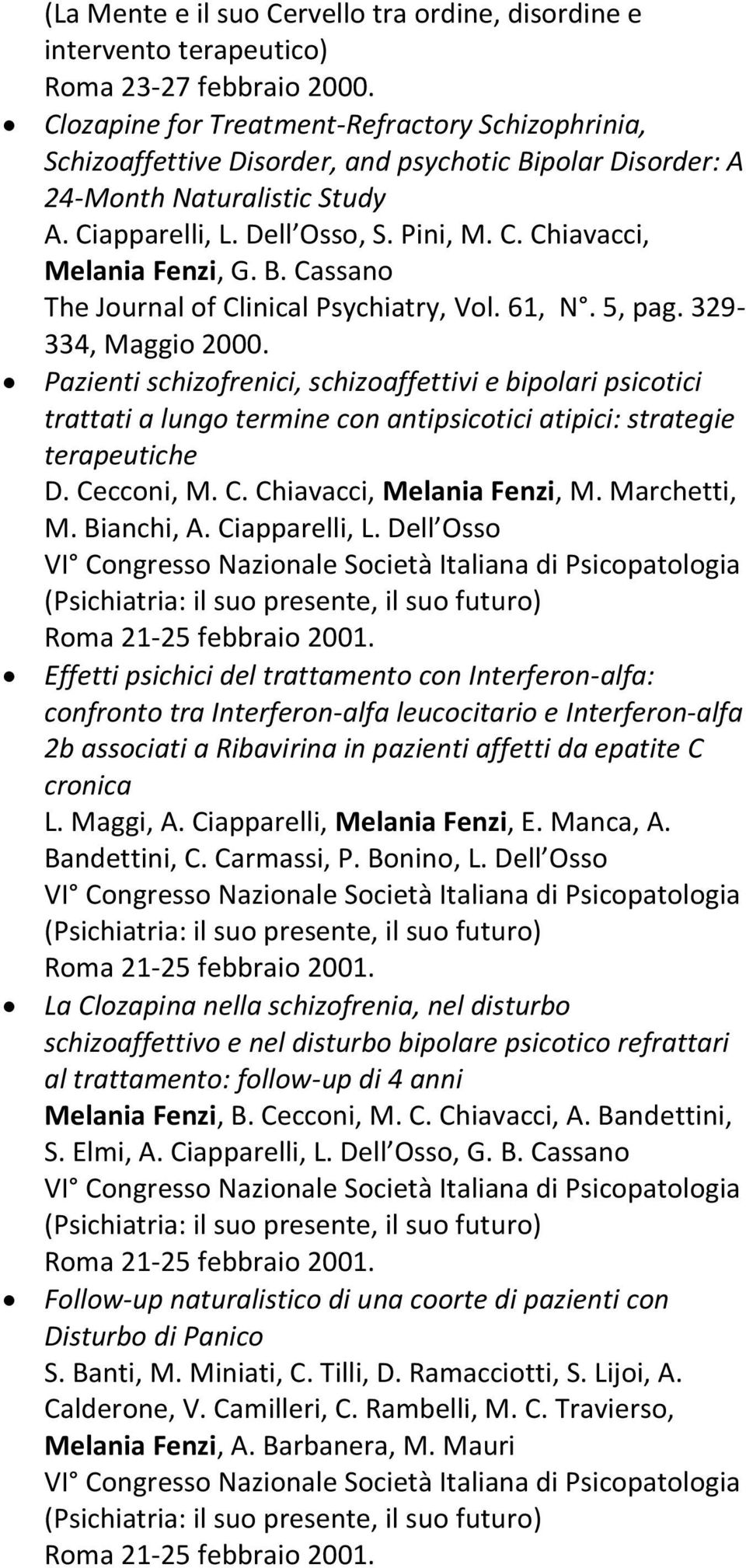 B. Cassano The Journal of Clinical Psychiatry, Vol. 61, N. 5, pag. 329-334, Maggio 2000.