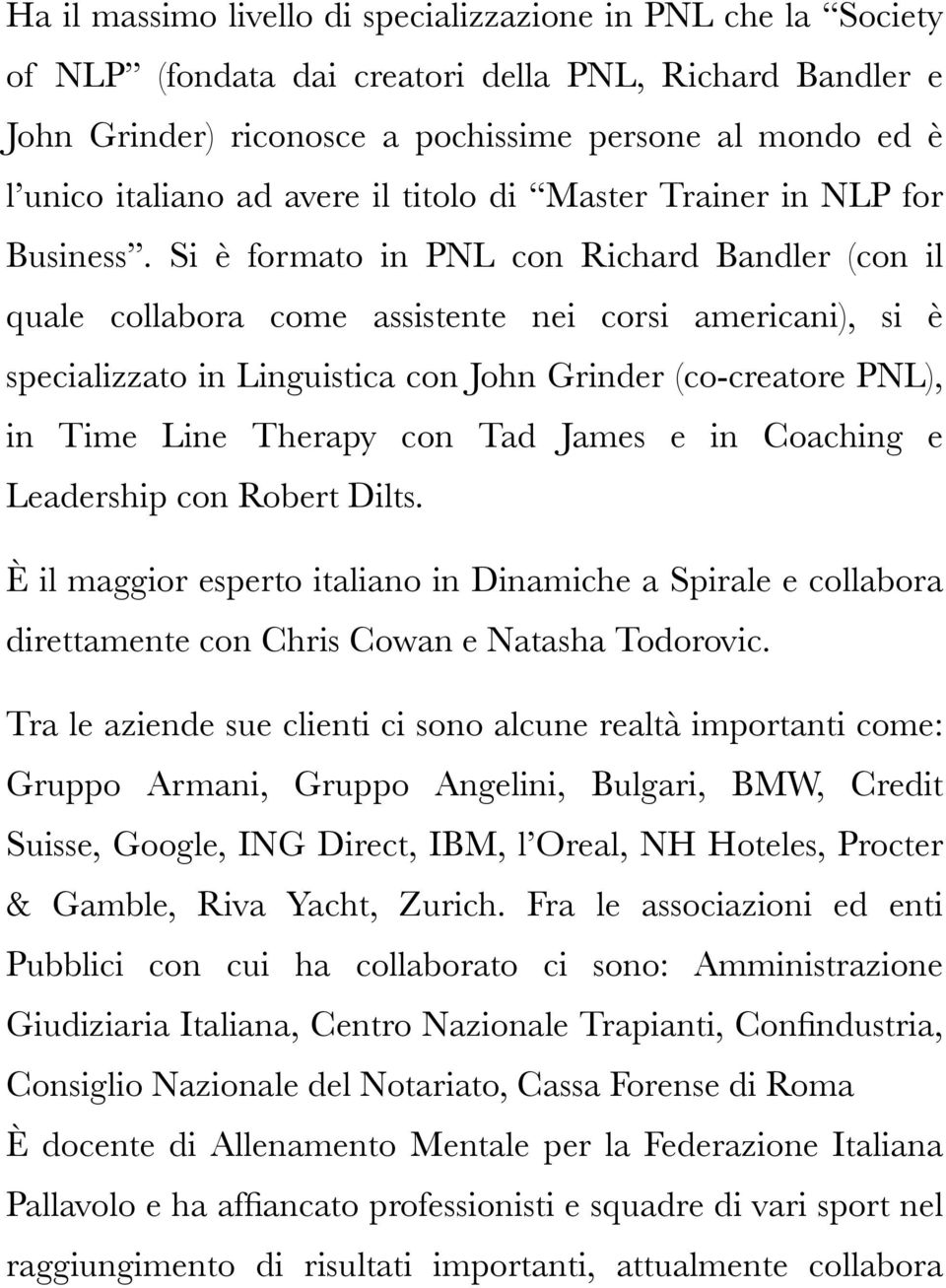 Si è formato in PNL con Richard Bandler (con il quale collabora come assistente nei corsi americani), si è specializzato in Linguistica con John Grinder (co-creatore PNL), in Time Line Therapy con