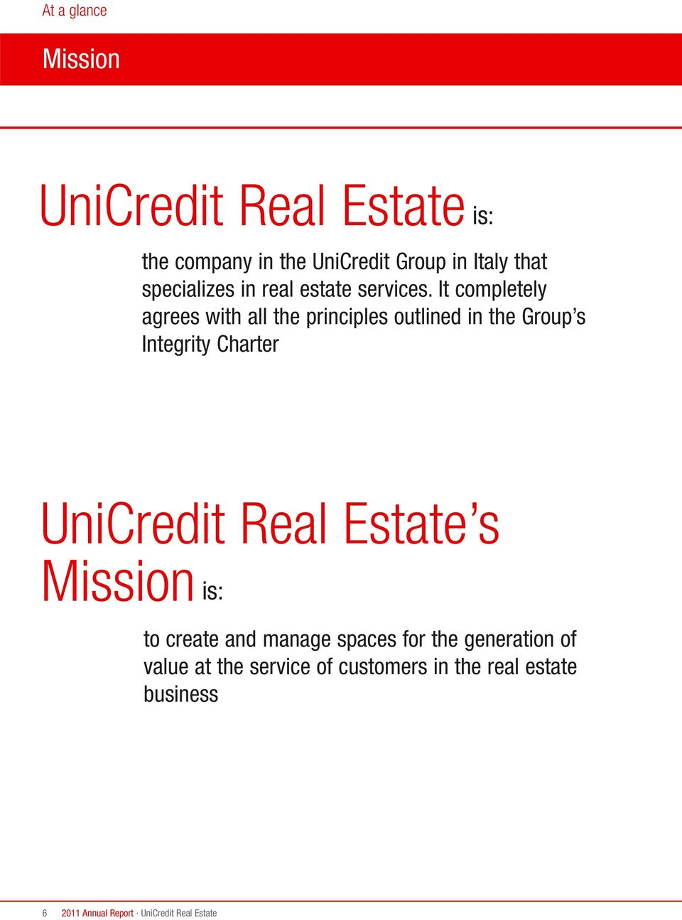 It completely agrees with all the principles outlined in the Group s Integrity Charter UniCredit Real