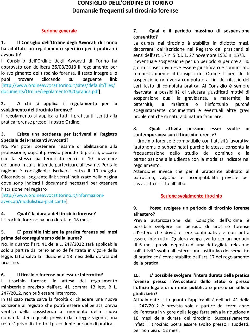 Il testo integrale lo puoi trovare cliccando sul seguente link [http://www.ordineavvocatitorino.it/sites/default/files/ documents/ordine/regolamento%20pratica.pdf]. 2.