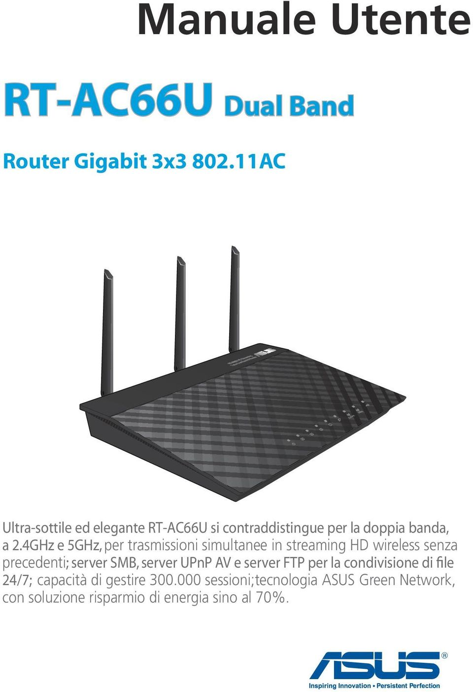 4GHz e 5GHz, per trasmissioni simultanee in streaming HD wireless senza precedenti; server SMB, server