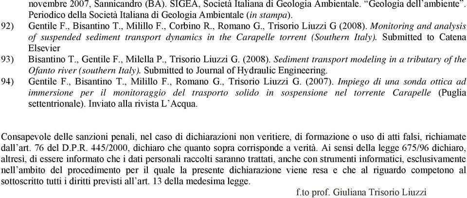 Submitted to Catena Elsevier 93) Bisantino T., Gentile F., Milella P., Trisorio Liuzzi G. (2008). Sediment transport modeling in a tributary of the Ofanto river (southern Italy).